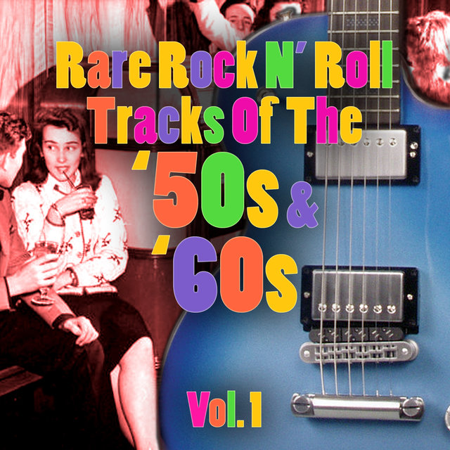 Rare Rock N' Roll Tracks Of The '50s & '60s Vol. 1