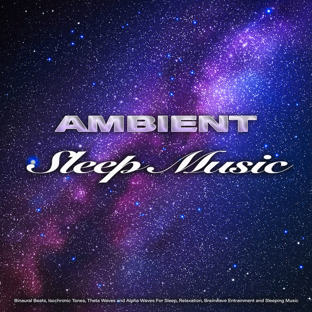 Ambient Sleep Music: Binaural Beats, Isochronic Tones, Theta Waves and Alpha Waves For Sleep, Relaxation, Brainwave Entrainment and Sleeping Music