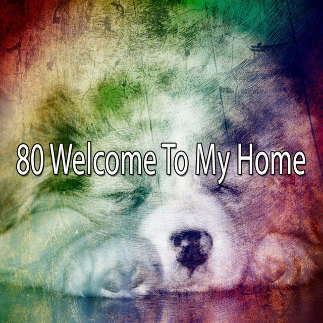80 Welcome to My Home