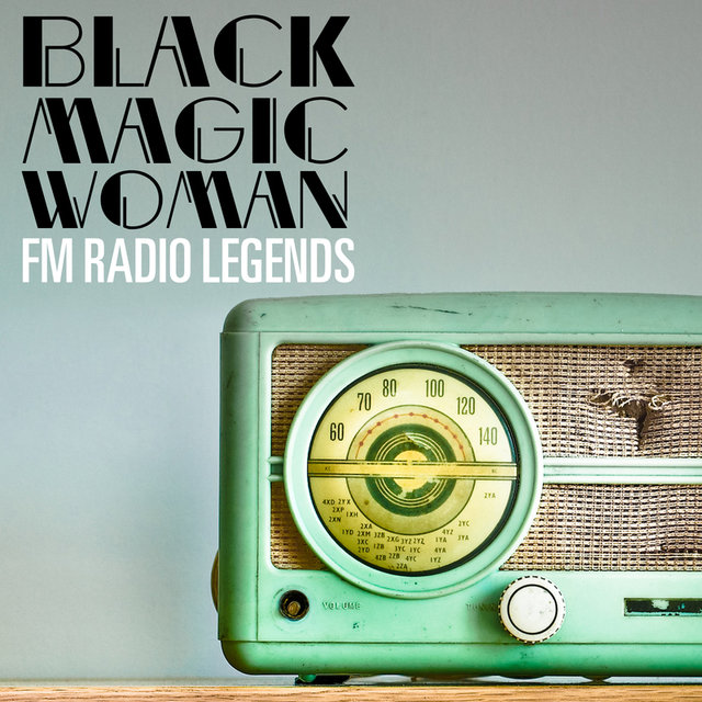 Black Magic Woman: FM Radio Legends
