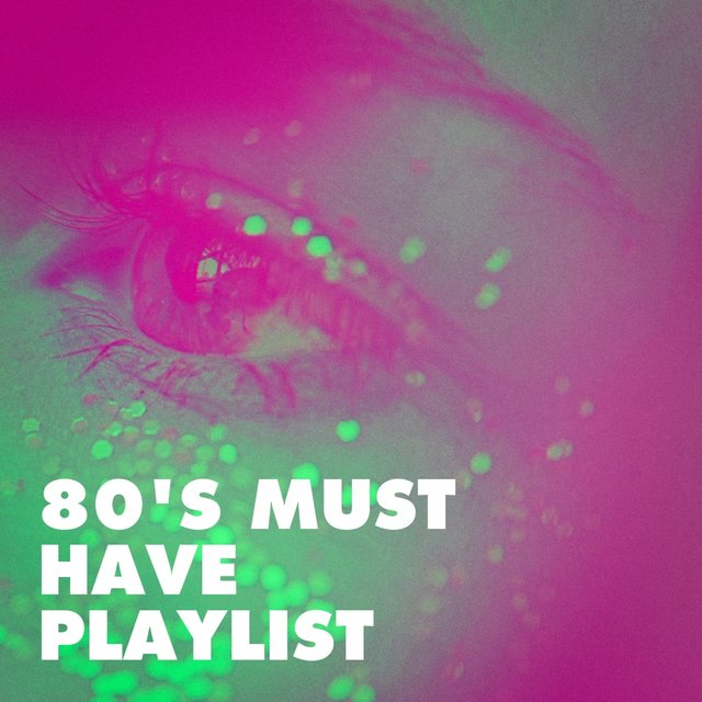 80's Must Have Playlist