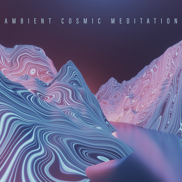 Ambient Cosmic Meditation - Unique Collection of New Age Music That Sounds Like it Comes from Outer Space Dedicated to Deep Meditation, Astral Projection, Chakra, Out of Body Experience