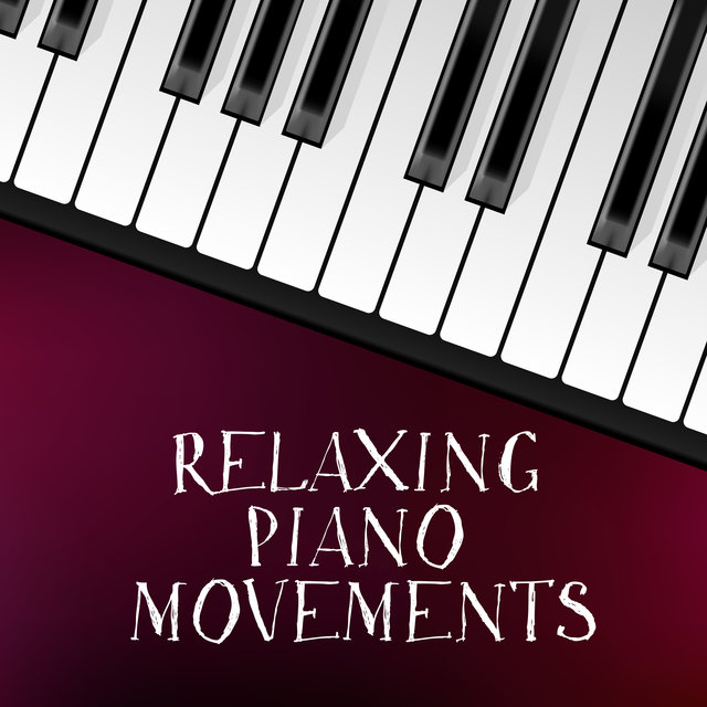 Relaxing Piano Movements - Collection of 15 Relaxing Piano Melodies to Forget about the Problems