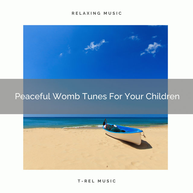 Peaceful Womb Tunes For Your Children