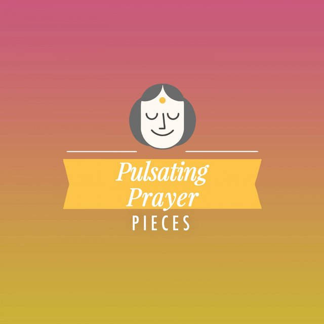 Pulsating Prayer Pieces