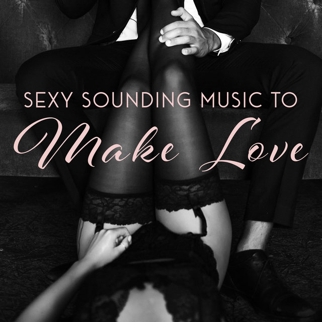 Sexy Sounding Music to Make Love