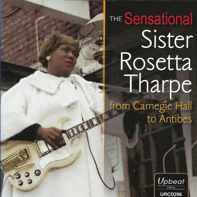 The Sensational Sister Rosetta Tharpe from Carnegie Hall to Antibes