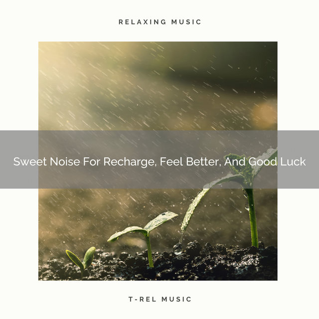 Sweet Noise For Recharge, Feel Better, And Good Luck