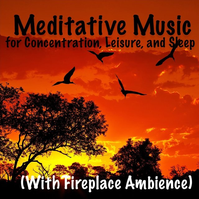 Meditative Music for Concentration, Leisure, and Sleep (With Fireplace Ambience)