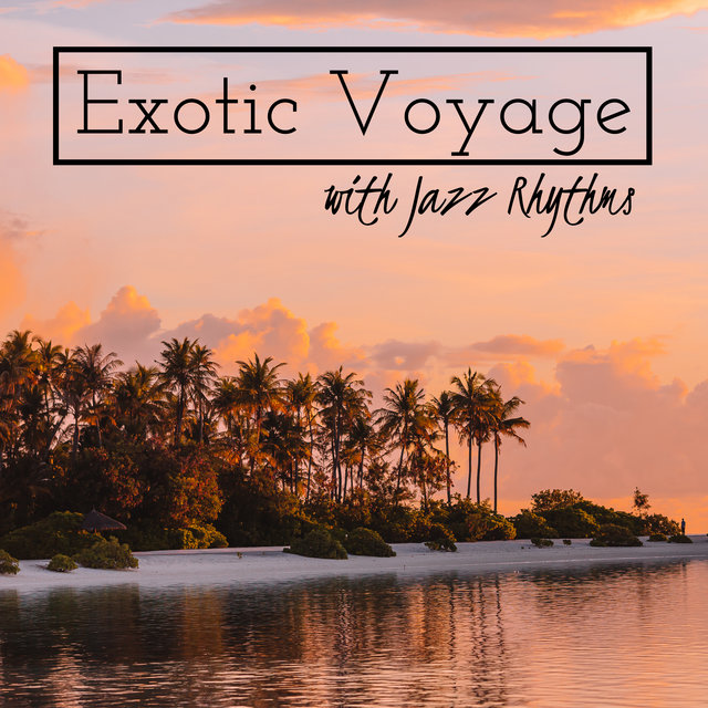 Exotic Voyage with Jazz Rhythms
