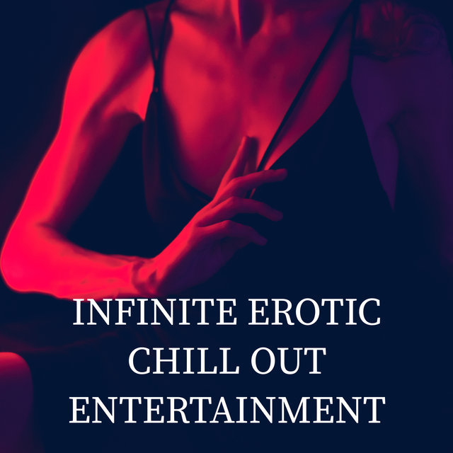 Infinite Erotic Chill Out Entertainment