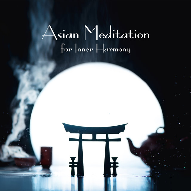 Asian Meditation for Inner Harmony: 2019 New Age Music for Yoga Session, Spiritual Healing, Inner Balancing