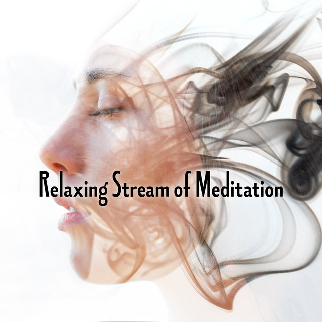 Relaxing Stream of Meditation - Healing Activation Sounds for Contemplations and Yoga, Peaceful Workout, Reflections, Chakra Flow, Reiki, Spirit Calmness, Body, Mind & Soul