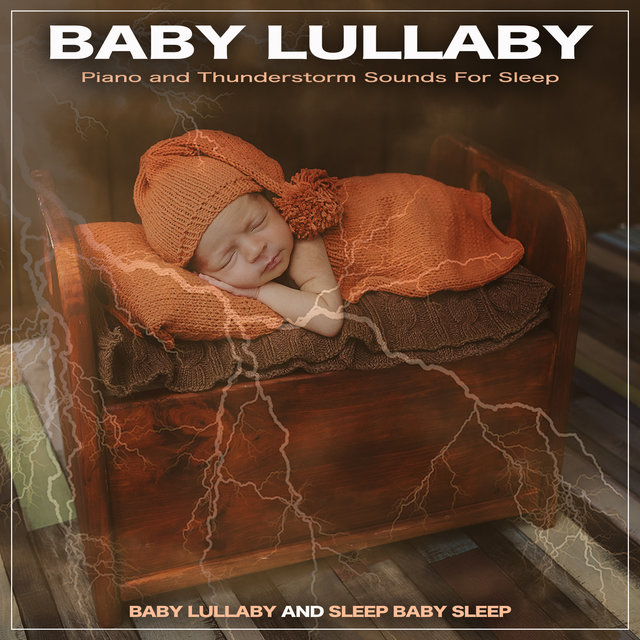 Baby Lullaby: Piano and Thunderstorm Sounds For Sleep