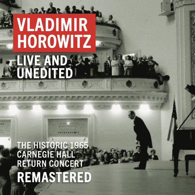 "Vladimir Horowitz: Carnegie Hall Concert, May 9, 1965 ""An Historic Return"" (Unedited - Remastered)"