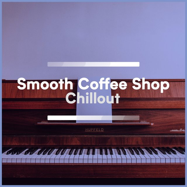 Smooth Coffee Shop Piano Chillout