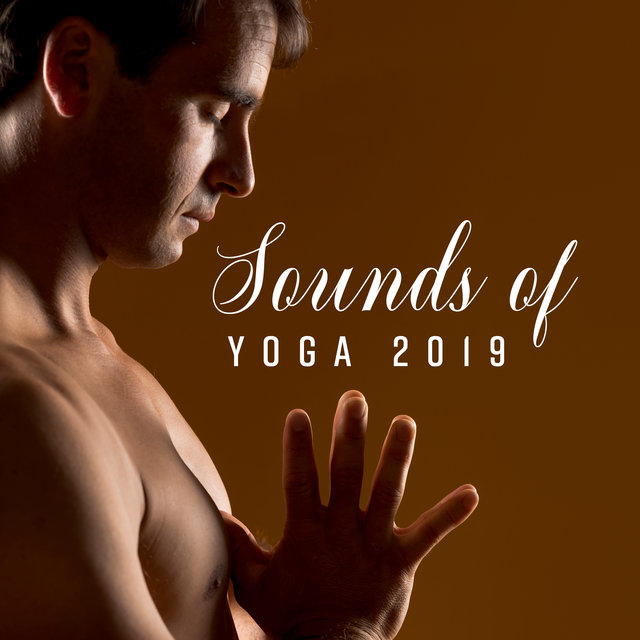 Sounds of Yoga 2019: Best Meditation, Contemplation & Relaxation New Age Music Mix