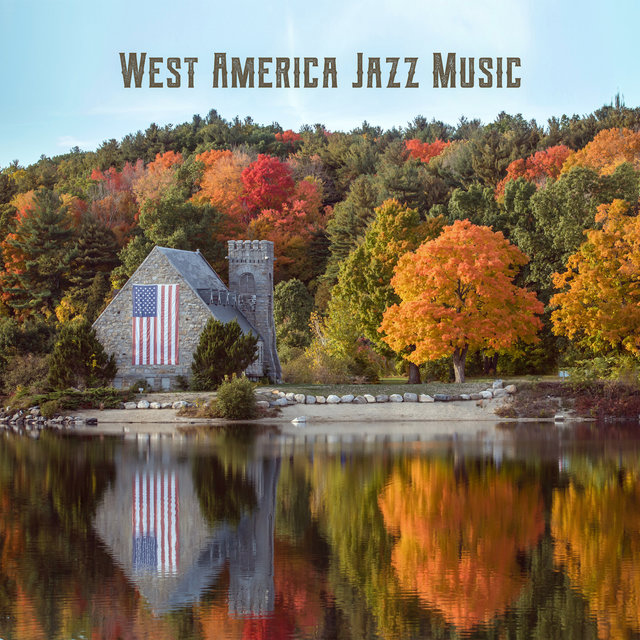 West America Jazz Music: 2019 Instrumental Smooth Jazz Music Compilation, Vintage Melodies with Sounds of Piano, Sax, Contrabass & Others