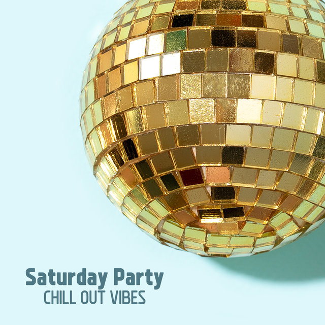 Saturday Party Chill Out Vibes – Lounge Bar Music, Ibiza Music, Party and Dance, Night Chill Sessions