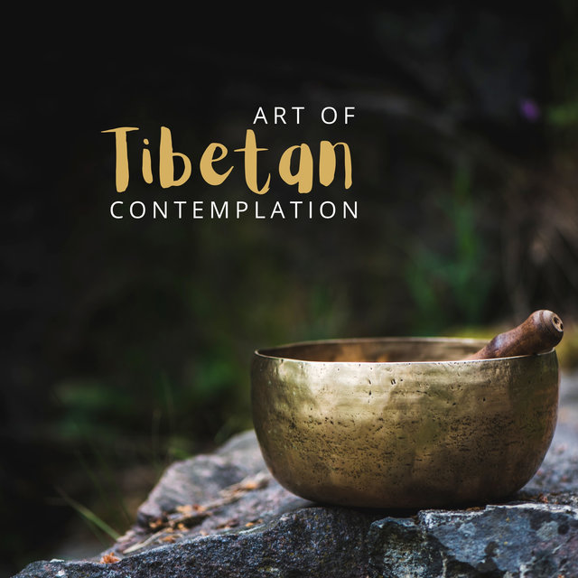 Art of Tibetan Contemplation – Relaxing & Healing Tibetan Bowls, Calm New Age Music for Successful and Effective Relaxation