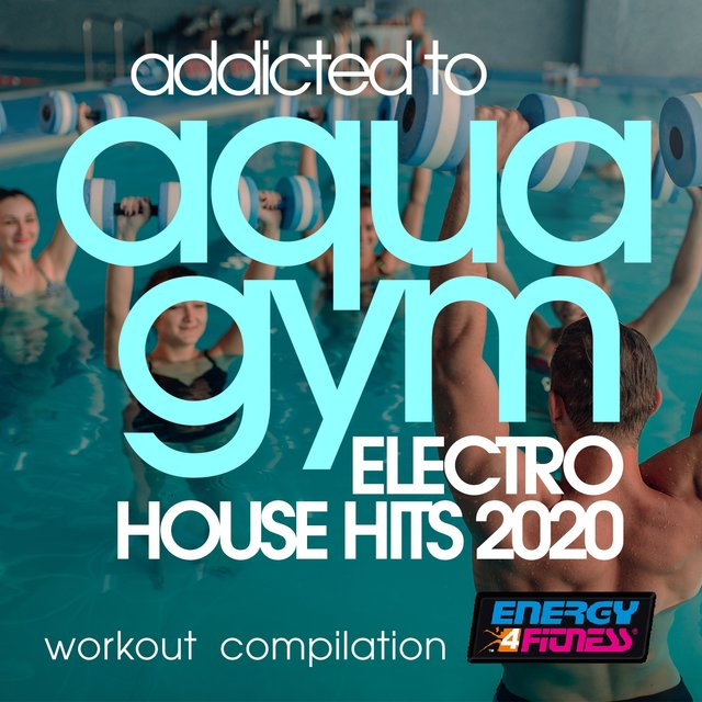 Addicted To Aqua Gym Electro House Hits 2020 Workout Compilation
