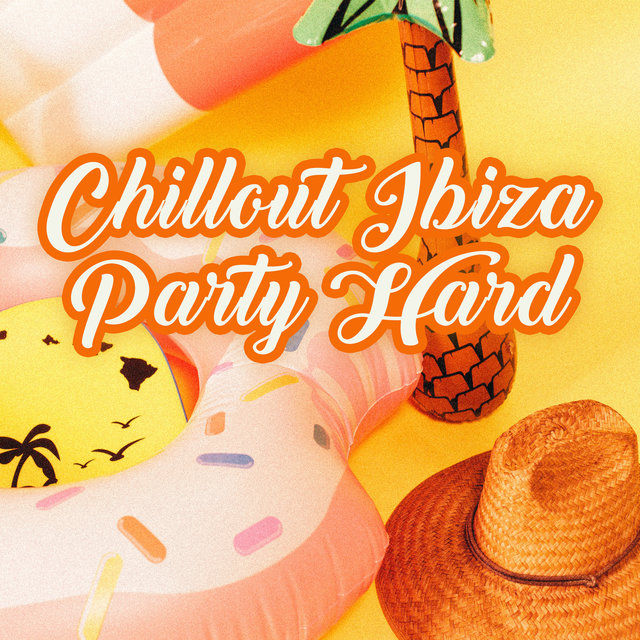 Chillout Ibiza Party Hard