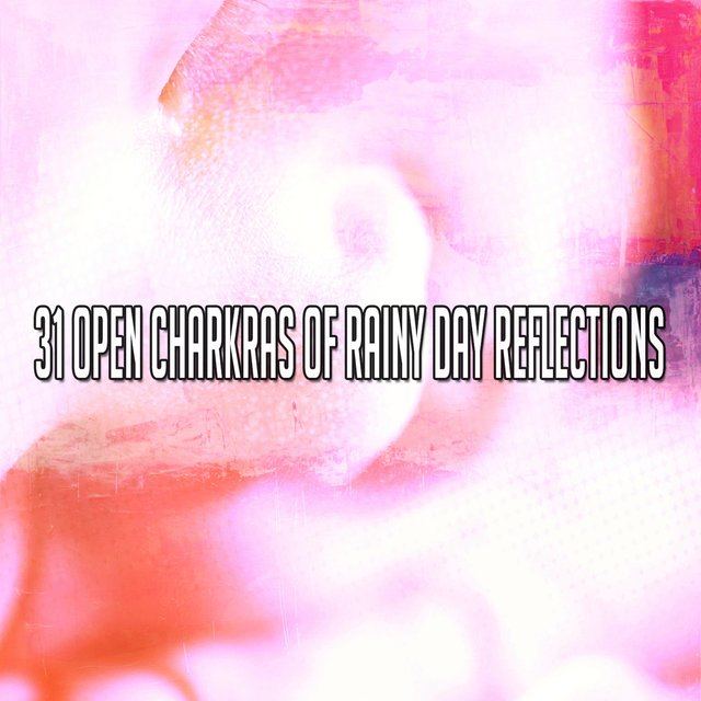 31 Open Charkras of Rainy Day Reflections