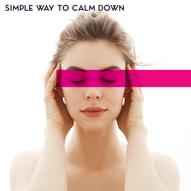 Simple Way to Calm Down - Feel So Good, Positive Thinking, Peace & Harmony