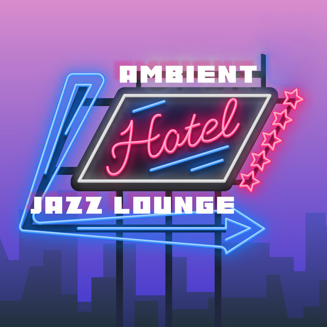 Ambient Hotel Jazz Lounge – Mellow Chill Jazz Vibes for Restaurant and Cafe