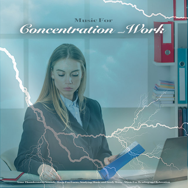 Music for Concentration and Work: Asmr Thunderstorm Sounds, Music For Focus, Studying Music and Study Music, Music For Reading and Relaxation