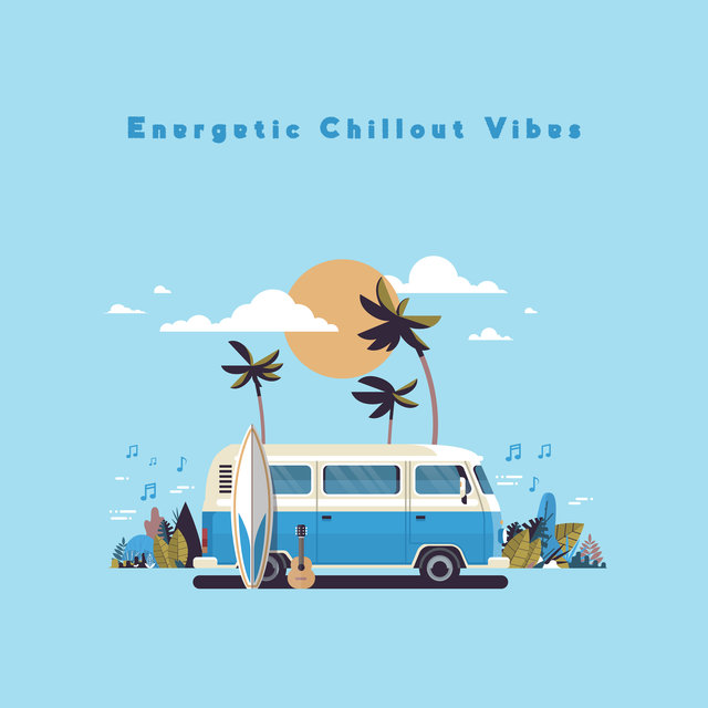 Energetic Chillout Vibes - Collection of Dance Chillout That Sounds Great in Clubs and Discos