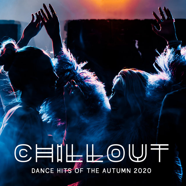Chillout Dance Hits of the Autumn 2020