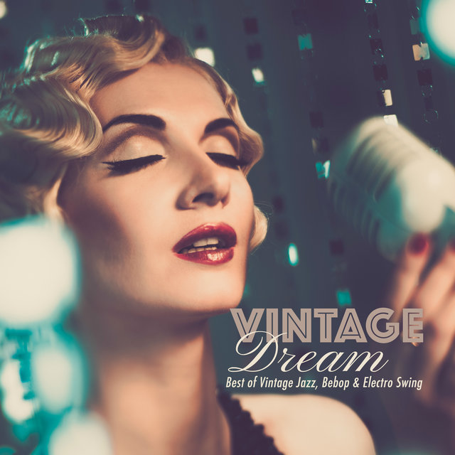 Vintage Dream: Best of Vintage Jazz, Bebop & Electro Swing