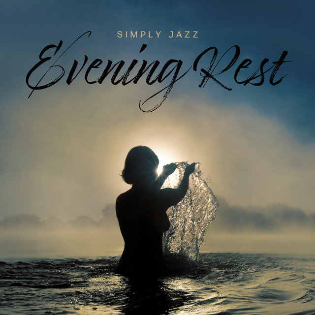 Simply Jazz Evening Rest: Easy Listening, Relaxing Moments, Instrumental Jazz Music
