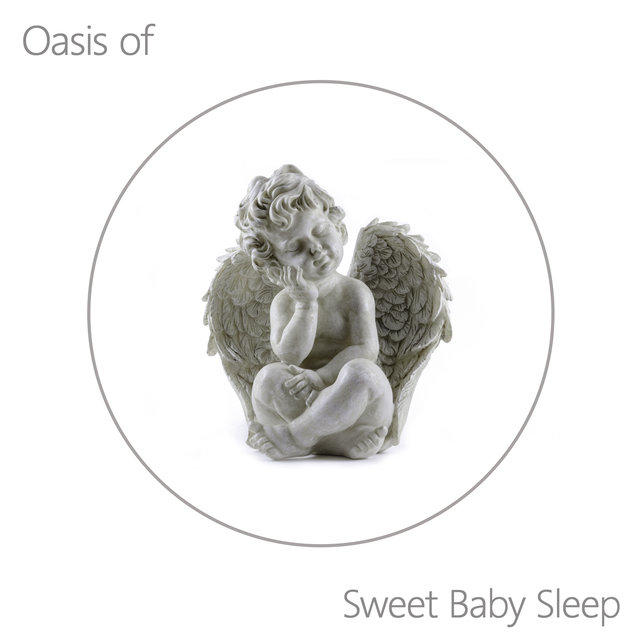 Oasis of Sweet Baby Sleep - Tranquil New Age Lullabies that Will Help Your Beloved Baby Fall Asleep Quickly and Peacefully