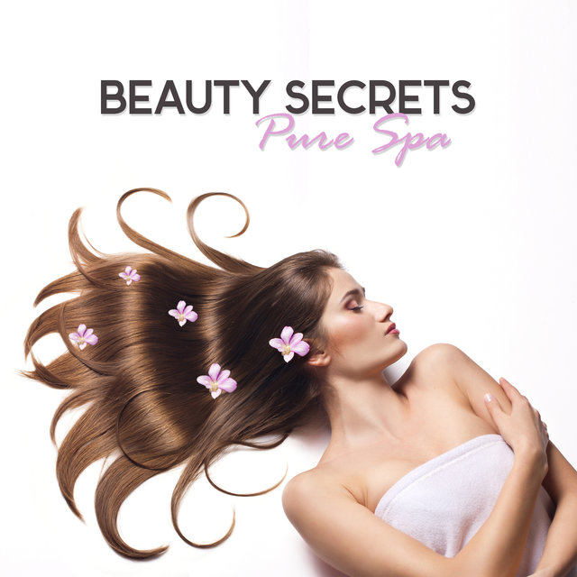 Beauty Secrets (Pure Spa, Body Care, Music Detox, Massage, Wellness, Most Popular Songs for Spa & Relax, Exotic Oasis, Peaceful Spa Ambient)
