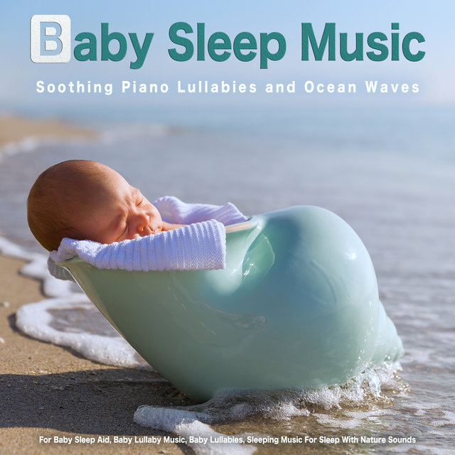 Baby Sleep Music: Soothing Piano Lullabies and Ocean Waves For Baby Sleep Aid, Baby Lullaby Music, Baby Lullabies, Sleeping Music For Sleep With Nature Sounds