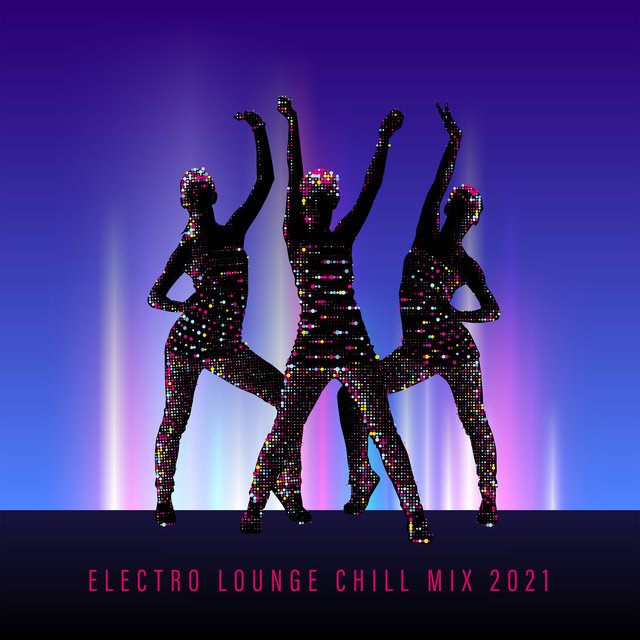 Electro Lounge Chill Mix 2021