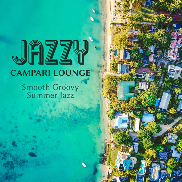 Jazzy Campari Lounge: Smooth Groovy Summer Jazz, Bossa Nova Lounge Beats, Endless Bar Music, Amazing Chill Out