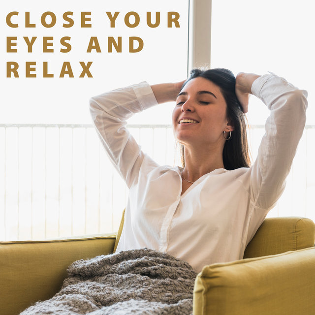 Close Your Eyes and Relax - Jazz Collection Ideal for Rest After Long Day