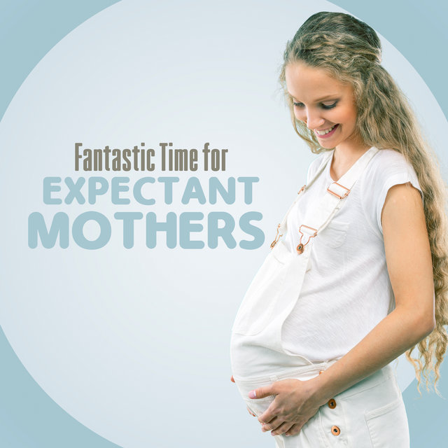 Fantastic Time for Expectant Mothers: Tranquil Pregnancy Music, Moments Rest, Future Parents, New Age Music, Smooth Instrumental Sounds, Blissful Nature Melodies
