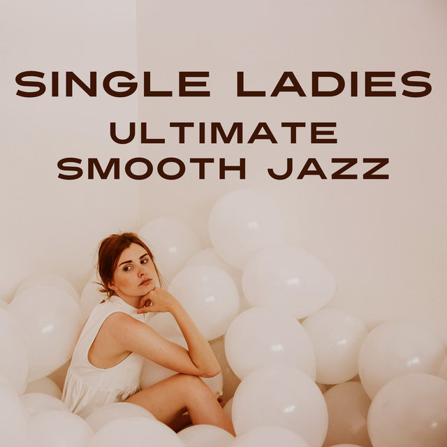 Single Ladies Ultimate Smooth Jazz Music to Become Strong, Happy and Independent
