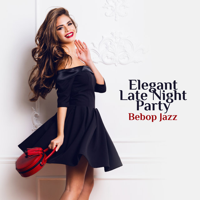 Elegant Late Night Party (Bebop Jazz Music to Create Unique Mood at Home)
