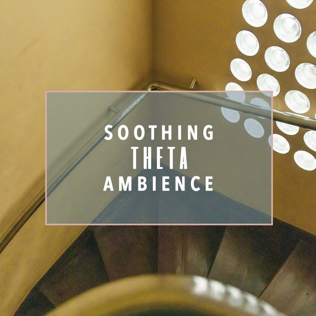 """ Soothing Theta Ambience """