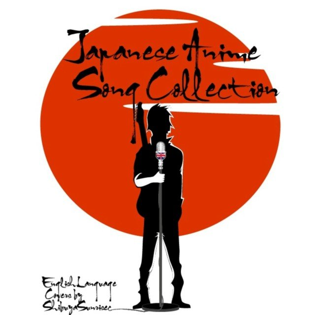 Japanese Anime Song Collection (English Language Covers by Shibuya Sunrise)
