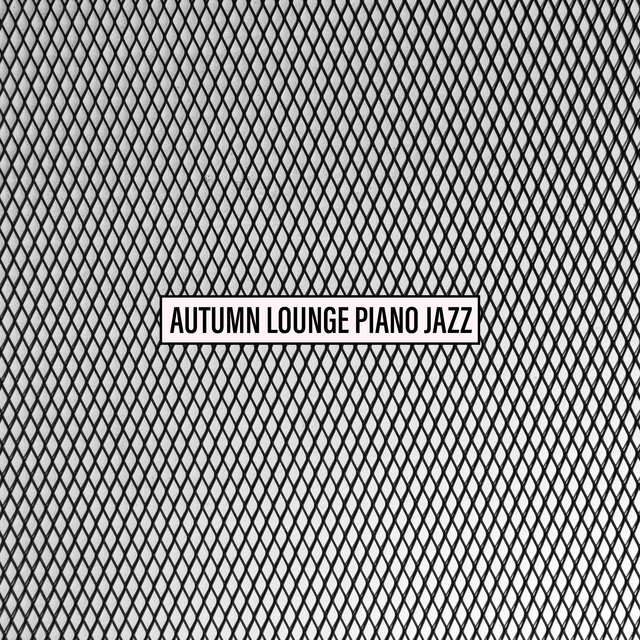 Autumn Lounge Piano Jazz – Elegant Bar, Cafe, Home and Restaurant