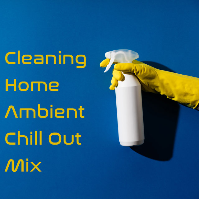 Cleaning Home Ambient Chill Out Mix