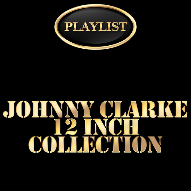 Johnny Clarke 12 Inch Collection Playlist