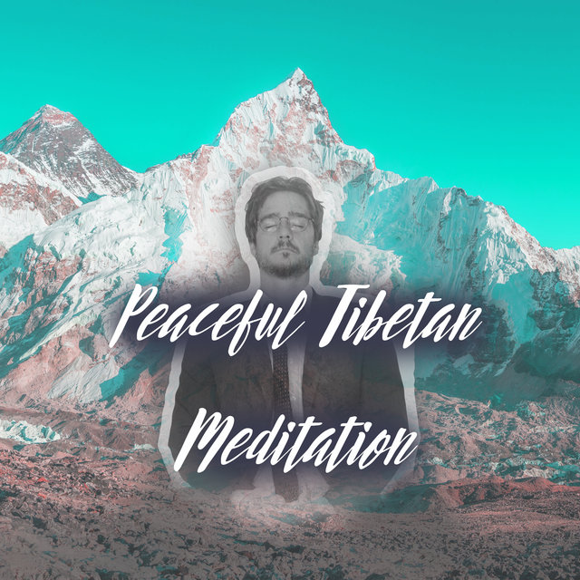 Peaceful Tibetan Meditation - Collection of Deep Spiritual New Age Music Thanks to Which You Can Look Inside Yourself During Everyday Contemplation