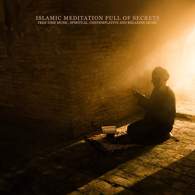 Islamic Meditation Full of Secrets: Free Time Music, Spiritual, Contemplative and Relaxing Music